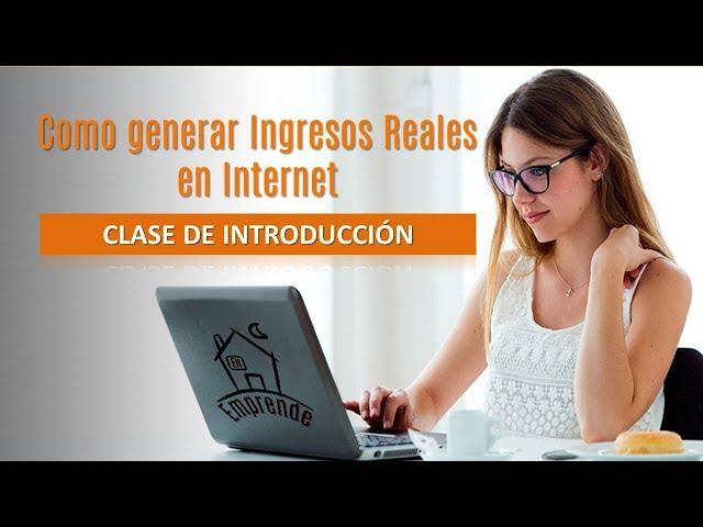 COMO GENERAR INGRESOS REALES EN INTERNET - CLASE DE INTRODUCCIÓN