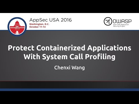 Chenxi Wang - Protect Containerized Applications With System Call Profiling - AppSecUSA 2016
