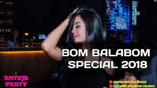 DJ BOMBALABOM TERBARU SPECIAL 2018 ♫  MANTAP JIWA ♫  PECAH GILA