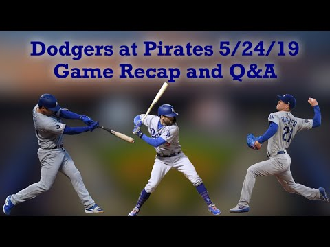 Dodgers at Pirates 5/24/19 Game Recap and Q&A