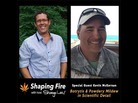Shaping Fire Ep. 28 - Botrytis and Powdery Mildew in Scientific Detail with guest Kevin McKernan