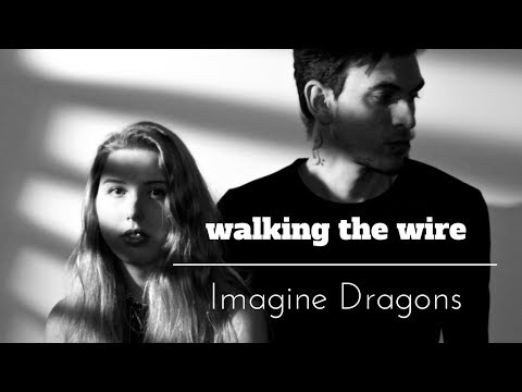 Imagine Dragons - Walking The Wire (Cover)