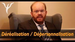 Déréalisation,   dépersonnalisation: les questions, les réponses!