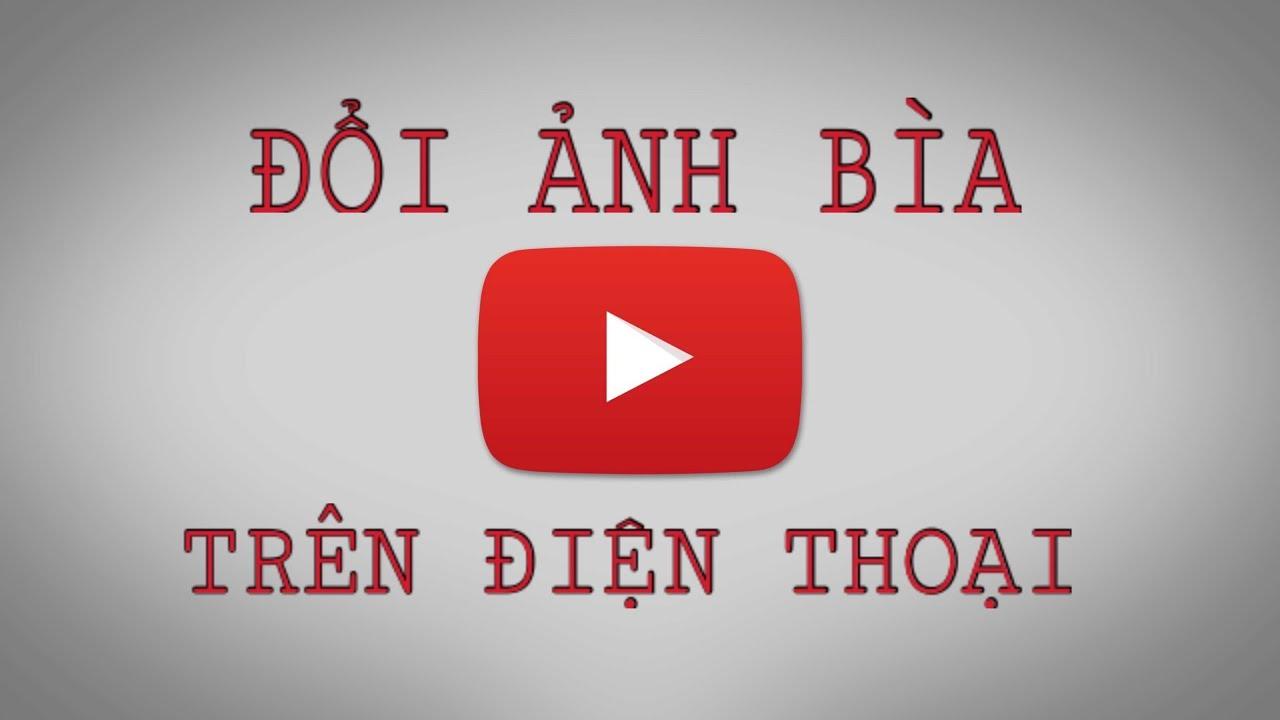 Cách thay đổi ảnh bìa trên youtube bằng điện thoại | IOS,ANDROID,IPAD |