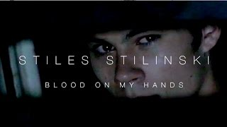Stiles Stilinski - Blood On My Hands (5x10)