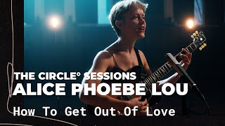 Alice Phoebe Lou - How to Get out Of Love (Live) | The Circle° Sessions