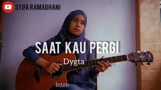 Download Lagu Lirik lagu Saat kau pergi - Dygta (Cover By Syifa) mp3