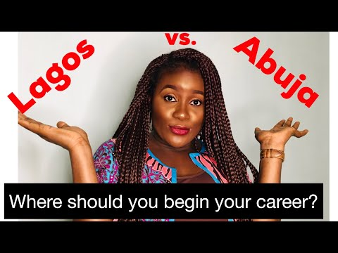 WHERE YOU SHOULD BEGIN YOUR CAREER IN NIGERIA. LAGOS OR ABUJA?