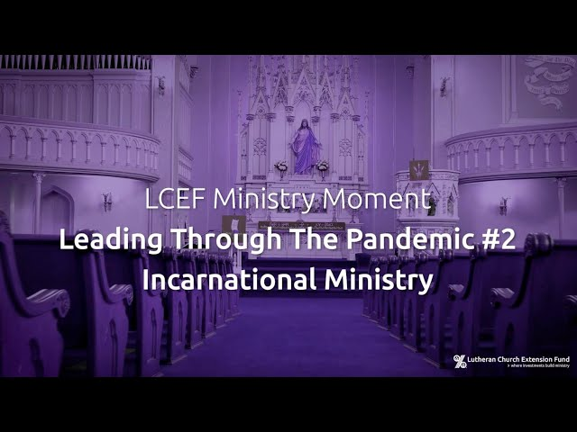 LCEF Ministry Moment - Leading Through the Pandemic #2 - Incarnational Ministry