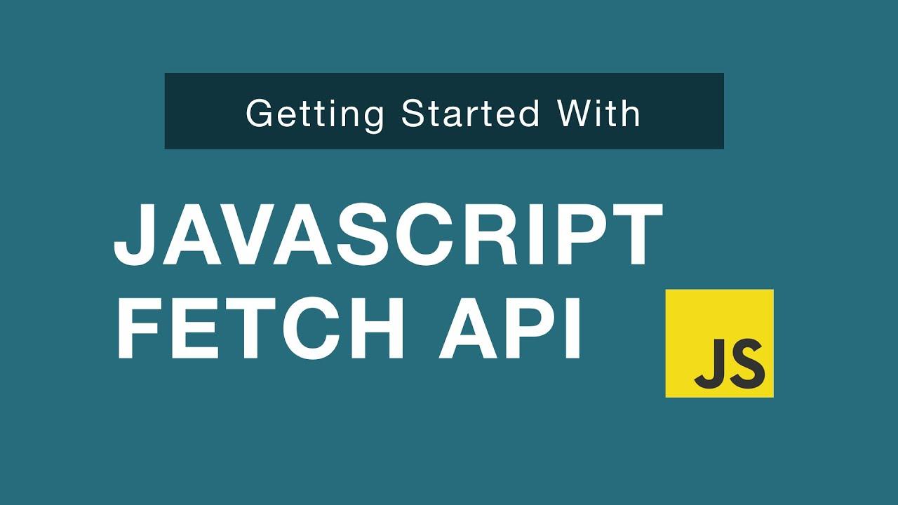 JavaScript Fetch API - Getting Started