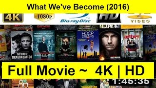 What We've Become Full Length'MovIE 2016