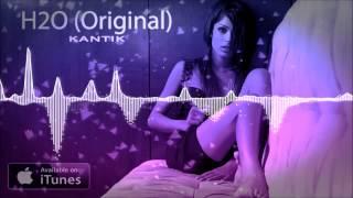 Dj Kantik - H2O (Original) Club Music Mix