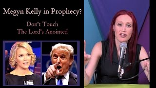 Megyn Kelly In Prophecy? Don't Touch The Lord's Anointed