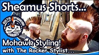 Sheamus Shorts: Styling A Ginger Mohawk With The Rocker Stylist...