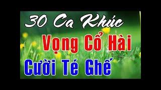 30 CA KHÚC VỌNG CỔ HÀI CƯỜI TÉ GHẾ || Tuyệt Phẩm Tân Cổ Hài, Trích Đoạn Cải Lương Hài Hước