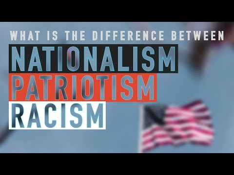 Nationalism, Patriotism and Racism [Is it the same & Can One Lead to the Other]