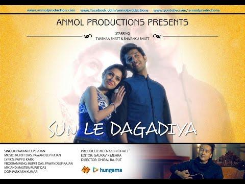 Sun Le Dagadiya || PAWANDEEP RAJAN ||TWISHAA BHATT || LATEST UTTARAKHANDI (KUMAONI) SONG 2016