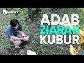 Ziarah Kubur: Tata Cara Ziarah Kubur & Adab Ziarah Kubur - Panduan Ibadah dan Adab dengan Ilustrasi