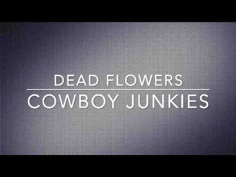 Dead Flowers - Cowboy Junkies (Rolling Stones cover)
