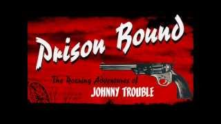 Johnny Trouble - Prison Bound