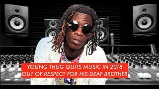 Young Thug RETIRES FROM MUSIC IN 2018 Out Of respect for His Deaf Brother, He Will Return in 2019