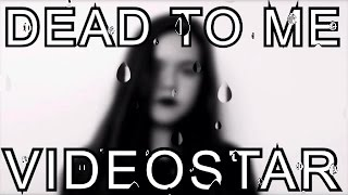 Dead to me videostar ~Dani Phillips~