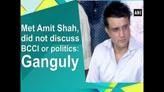 Met Amit Shah, did not discuss BCCI or politics: Ganguly