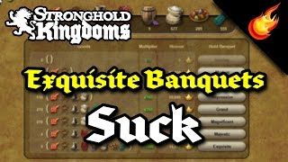 Stronghold Kingdoms - Why I Don't Do Exquisite Banquets