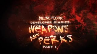 Killing Floor 2 - Developer Diaries 3 - Weapons & Perks (Part 1)