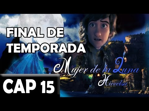 Mujer de la Luna Cap 15//Hiccelsa Final de temporada