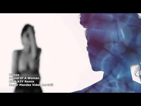 Kiesza  Sound Of A Woman Shift K3Y RemixRoger Mendez  ReEdit