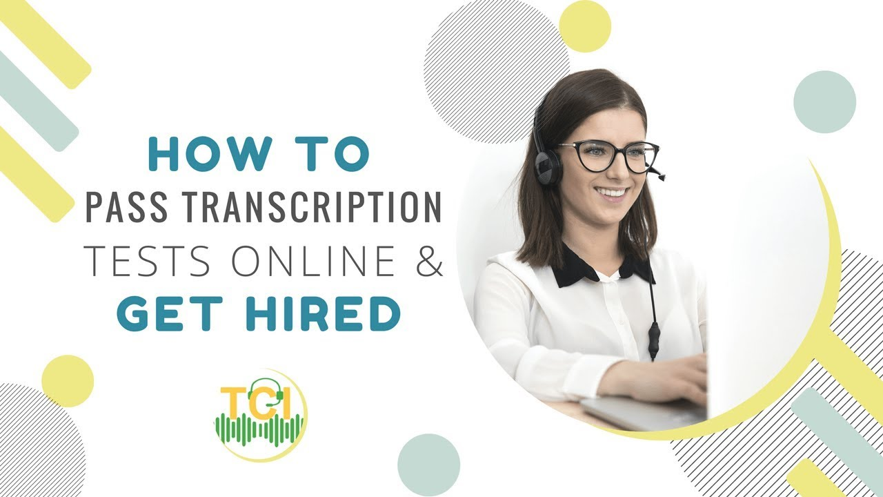 How to Pass Transcription Tests Online and Get Hired | TCI Blog