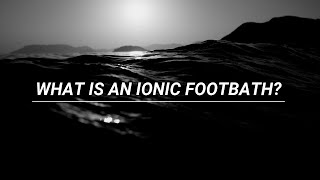 My ionic footbath experience!