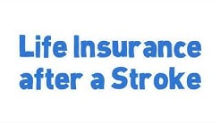 How to Get Approve for Life Insurance After A Stroke