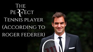 The Perfect Tennis Player According to Roger Federer