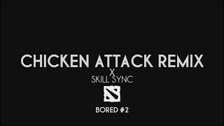 DOTA 2 Chicken Attack Remix x Skill Sync BORED 4