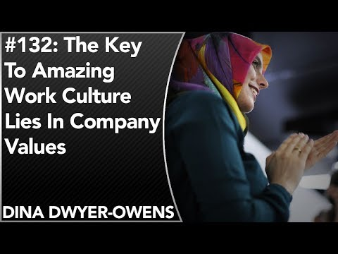 #132: The Key To Amazing Work Culture Lies In Company Values | Dina Dwyer-Owens