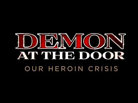 Demon at the Door: Our Heroin Crisis