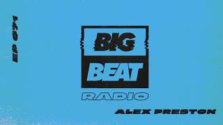 Big Beat Radio: EP #71 - Alex Preston (Have It All Mix)