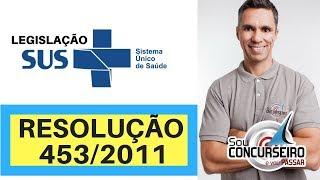 (AULÃO GRATUITO) LEGISLAÇÃO DO SUS - RESOLUÇÃO 453/2012 DO CONSELHO NACIONAL DE SAÚDE
