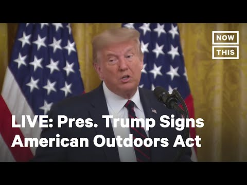 Pres. Trump Signs Great American Outdoors Act | LIVE | NowThis