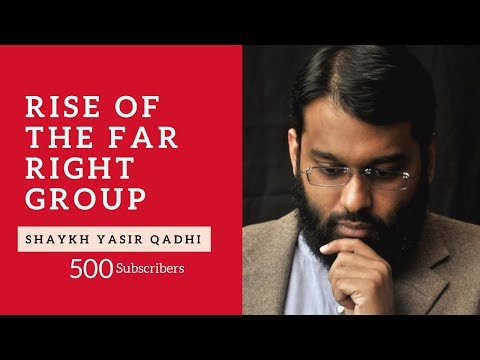 Rise of The Far Right Group  -  Shaykh Dr Yasir Qadhi