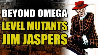 Omega Level Mutants: Mad Jim Jaspers