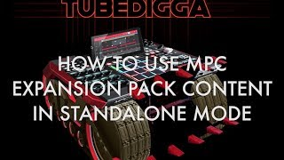 HOW TO USE MPC EXPANSION PACK CONTENT IN STANDALONE MODE