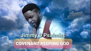 Jimmy D Psalmist - Covenant Keeping God. Official Lyrics Video