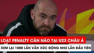 Xem 1000 lần vẫn xúc động - Loạt pennalty cân não U23 Qatar - U23 Việt Nam | Khán Đài Online