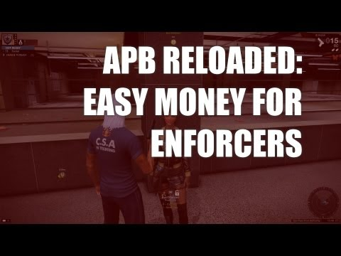 ENFORCER GUIDE TO EASY MONEY In APB: Reloaded FAST! (August 2017)