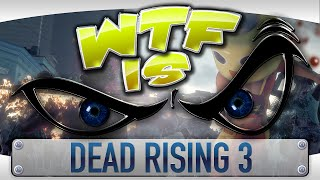► WTF Is... - Dead Rising 3 Apocalypse Edition ?