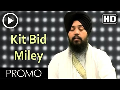 Kit Bid Miley 30 sec - Bhai Mehtab Singh Jal Wale