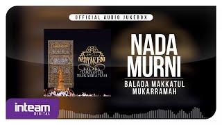 Download Nadamurni - Balada Makkatul Mukarramah (Official Audio Jukebox)